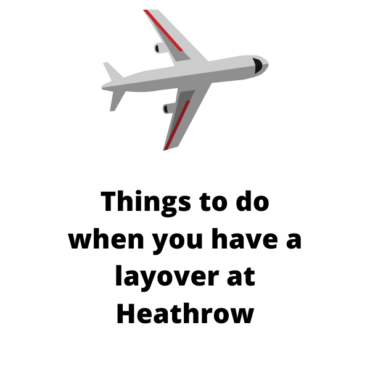 Things to do when you have a layover at Heathrow